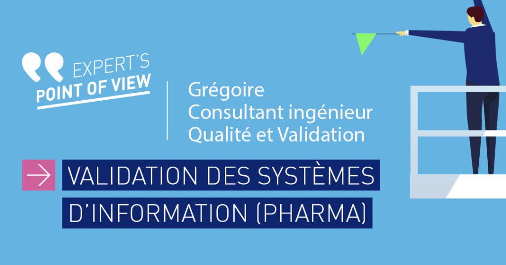 Paroles d'expert, Grégoire, consultant en VSI pour l'industrie pharmaceutique